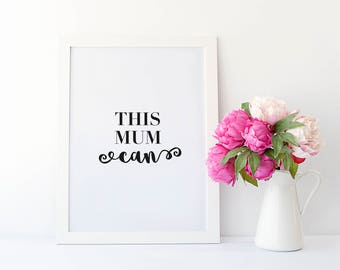 Mum Quote Print- This Mum Can Quote Print - Mum Typography Print - Typography Quote Print - Inspirational Quote - Motivational Wall Art