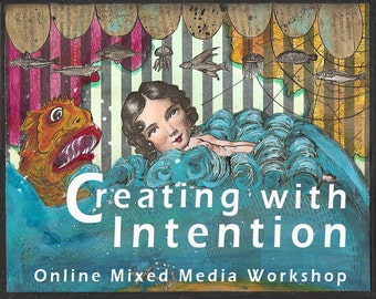 Online Workshop, Creating with Intention: Making Mixed Media Journal Spreads, ATCs, and Canvases that Feed the Eyes and Delight the Soul