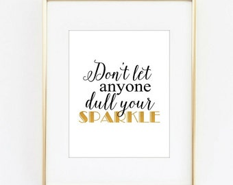 Dont let anyone dull your sparkle typography,instant download,gold and black design,life quote printables