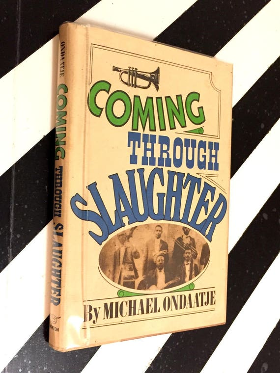 Coming through Slaughter by Michael Ondaatje (1976) hardcover book