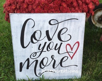 LOVE you more/ wood sign/ home decor