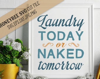 Laundry Today or Naked Tomorrow svg Laundry svg Country decor svg Farmhouse decor svg Country chic svg Silhouette svg Cricut svg eps jpg dxf