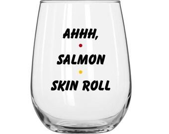 Ahhh, Salmon Skin Roll - Rachel Green - Friends TV Show - 1 Glass