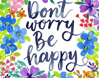 Don't worry be happy Watercolour Handlettering and Florals Art Print