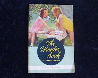 1934 World's Fair Edition - The Wonder Book of Good Meals - Wonder Bakery Cookbook from the Chicago World's Fair