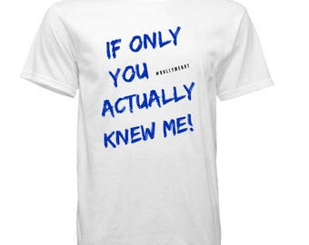 Bullymenot Tee - If Only You Actually Knew Me