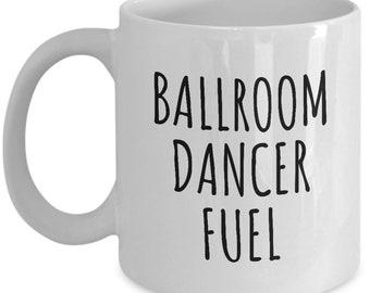 Funny Dancer Gift - Ballroom Dancing Coffee Mug - Ballroom Dance - Ballroom Dancer Fuel