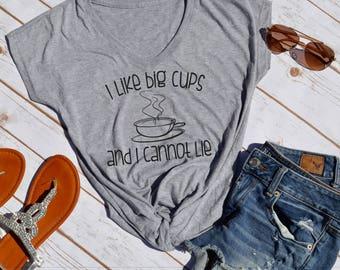 I like big cups and I cannot lie t-shirt- coffee shirt- funny mom shirt- coffee lover shirt