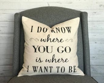 Where You Go Is Where I Want To Be | Rustic Pillow Cover | Farmhouse Pillow | Multiple Sizes Available | Made To Order