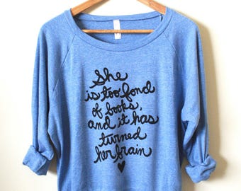 """Literary Gift- Louisa May Alcott- """"She is too fond of books, and it has turned her brain."""" Women's Slouchy Pullover. MADE TO ORDER"""