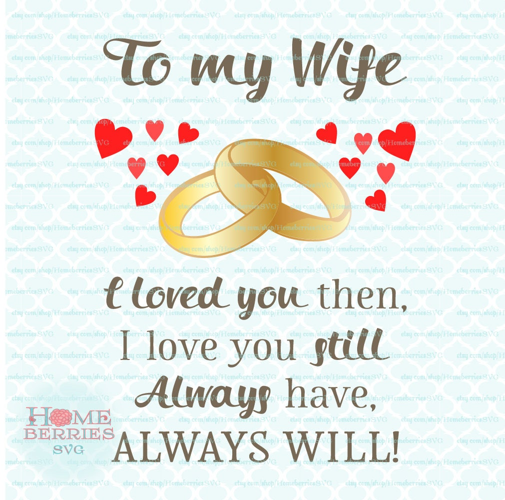 Love U Wife Quotes: To My Wife I Loved You Then I Love You Still Always Have