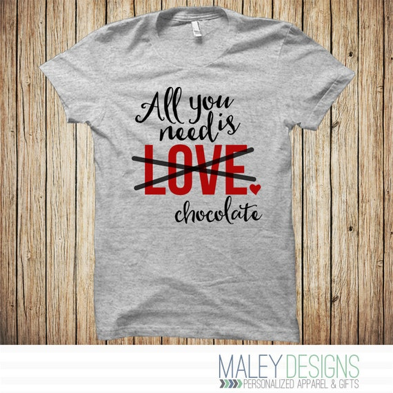 Womens Valentine Shirt, Funny Valentine Shirt, Ladies Valentines Day Shirt,  Valentines Gift For Her, All You Need Is,Completely Customizable