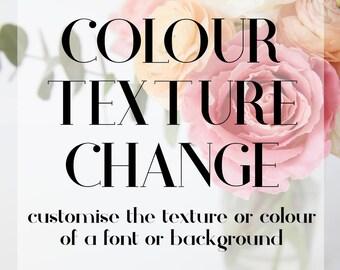 Colour / Texture Change