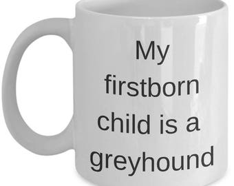 Funny Greyhound Mug-My firstborn is a greyhound Pet lover Gift Greyhound Mom Dad