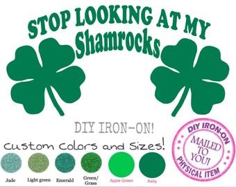 IRISH SHAMROCK TOP Iron-On Applique, Stop Looking at my Shamrocks, St Patricks Day Shirt, Saint Paddy Decal, Vinyl Transfer, Clover Patch