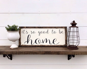 It's So Good To Be Home Sign Farmhouse Sign