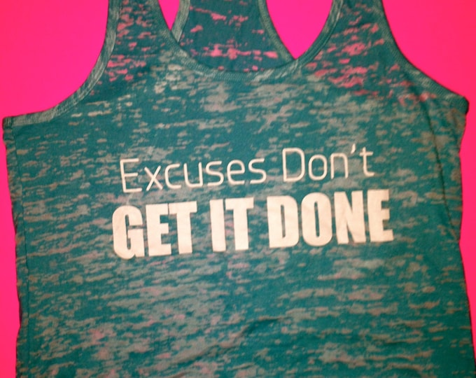 Excuses Don't Get It Done Tank Top. Ladies Burnout Workout Shirt. Exercise t-shirt. Cross Training workout Shirt. Fitness Shirt.  no excuses