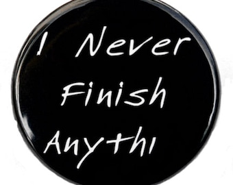 I Never Finish Anything - Pinback Button Badge 1 1/2 inch 1.5 Heart