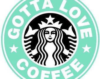 DIY Gotta Love Coffee Vinyl Decal, Car Window Decal, Cell Phone Decal, Laptop Vinyl Decal, Tablet, Drinkware, Coffee Cup Decal, Coffee Lover