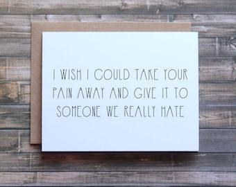 Take you pain away card, funny sympathy card, funny empathy card, card for friend, im sorry card