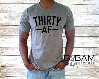 Thirty AF Mens shirt / Dirty Thirty Shirt / Birthday Shirt / 30th Birthday Mens/ 30th Birthday shirt