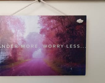 Wall Hanging: Quotable Wall Art, Photo Transfer to Wood, Wander More, Worry Less
