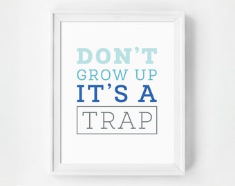 Don't Grow Up It's A Trap, Funny Quote, Humorous Art, Blue Art, Winter Colors, Office Art, Wall Art, Home Decor, Fun Gift Idea, Dorm Art