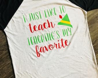 I Just Like To Teach Teachings My Favorite, Teacher Christmas Shirt, Buddy The Elf, Christmas Time