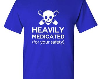 HEAVILY MEDICATED (For Your SAFETY) - T-shirt short or long sleeve your choice!