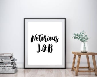 Notorious JOB, Typography Print, Instant Download, Printable Wall Art, Printable Quote, Wall Decor