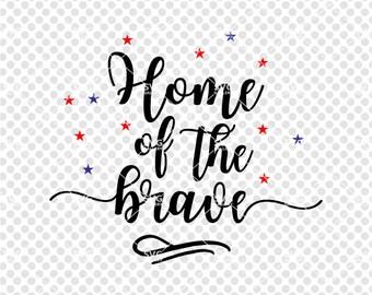 Home of the brave SVG, independence day, 4th of july svg, patriotic svg, SVG, Digital cut file, fourth of july svg, star, commercial use OK