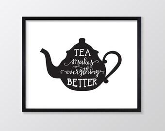 KItchen Wall Art, Tea Print, Tea Makes Everything Better Printable Art, Kitchen Print, Typography Print, Wall Art, Black White