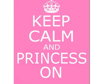 Keep Calm and Princess On - 11x14 Inspirational Quote Print - Modern Art for Nursery, Girl, Teen - CHOOSE YOUR COLORS - Shown in Pink