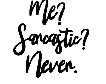 Me? Sarcastic? Never Snarky Sarcasm Funny Vinyl Car Decal Bumper Window Sticker Any Color Multiple Sizes Jenuine Crafts