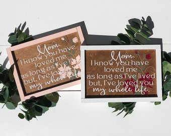 Mother's Day gift | mom | mom I'ved loved you as long as I've lived | Mother's Day | custom mothers day gift | mom I know you have loved me
