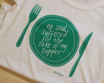 No Soul Suffered For The Sake Of My Supper T Shirt by Earthenfolk - Vegan Ethical Fair-trade
