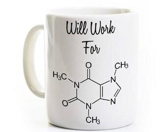Chemistry Caffeine Coffee Mug - Will Work for Caffeine - Funny Gift - Science Mug, Teacher Gift - Geek Nerd Mug -Caffeine Formula
