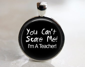 You Can't Scare Me, I'm a Teacher Pendant, Necklace or Key Chain