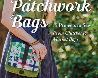 Perfect Patchwork Bags by Sue Kim - 15 Projects to Sew from Clutches to Market Bags - 128p + pattern pullouts, color illustrations Softcover