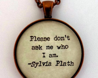 Please Don't Ask Me Who I Am Sylvia Plath Poem Literary Quote Pendant Necklace Literature Book Jewelry Keychain Key Chain Keyring Ring