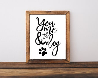 Typography Print - You Me and The Dog Print - Pet Print - Dog Art - Funny Print - Dog Print - Pet Art - Pet Owner Gift - Pet Printable