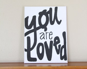 """Canvas Painting Quote - """"You are Loved"""" Black & White Handmade Inspirational Wall Art Dorm Room Decor Home Decor Art Hand Lettering"""