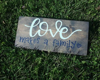 Love makes a family, wood sign, family gift, gift for adoption, adoption gift, new baby gift, housewarming gift, gift for couples, wedding