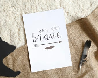 You are Brave Pewter Foil A4 Print | Nursery Prints, Wanderlust Poster, Explorer, Mountain Decor, Inspirational Quotes