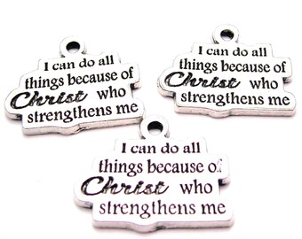 I can do all things because of CHRIST you streghthens me  charms 3 pieces