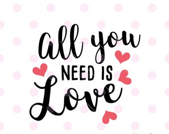 All you need is love SVG. valentines SVG, quotes wall decal, love svg, quote posters. Svg file for Cricut Explore. Cutting Machine & More.