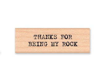 Thanks for being my rock  - wood mounted rubber stamp