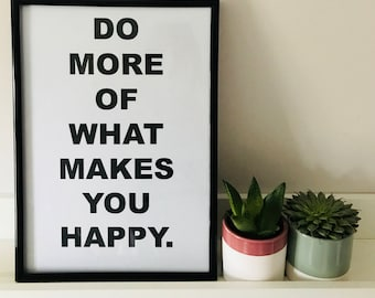 Do more of what makes you happy - Print