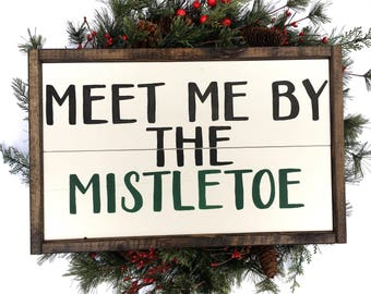 Meet Me By The Mistletoe Handcrafted Wooden Christmas Sign // Rustic Christmas Sign // Farmhouse Christmas Sign // Hand Painted Wood Sign
