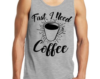 First I Need Coffee Funny Caffeine Addict Cup Of Joe Gift Present Idea Men's Tank Top SF-0325